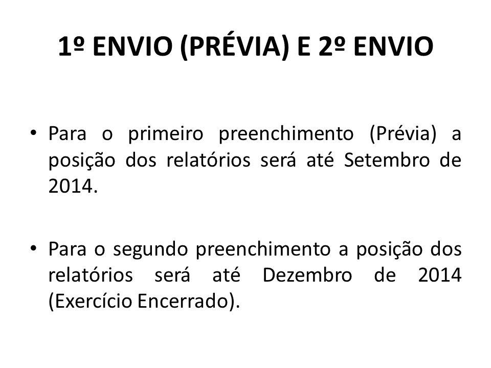 1º ENVIO (PRÉVIA) E 2º ENVIO Para o primeiro preenchimento (Prévia) a posição dos relatórios será até Setembro de 2014. Para o segundo preenchimento a