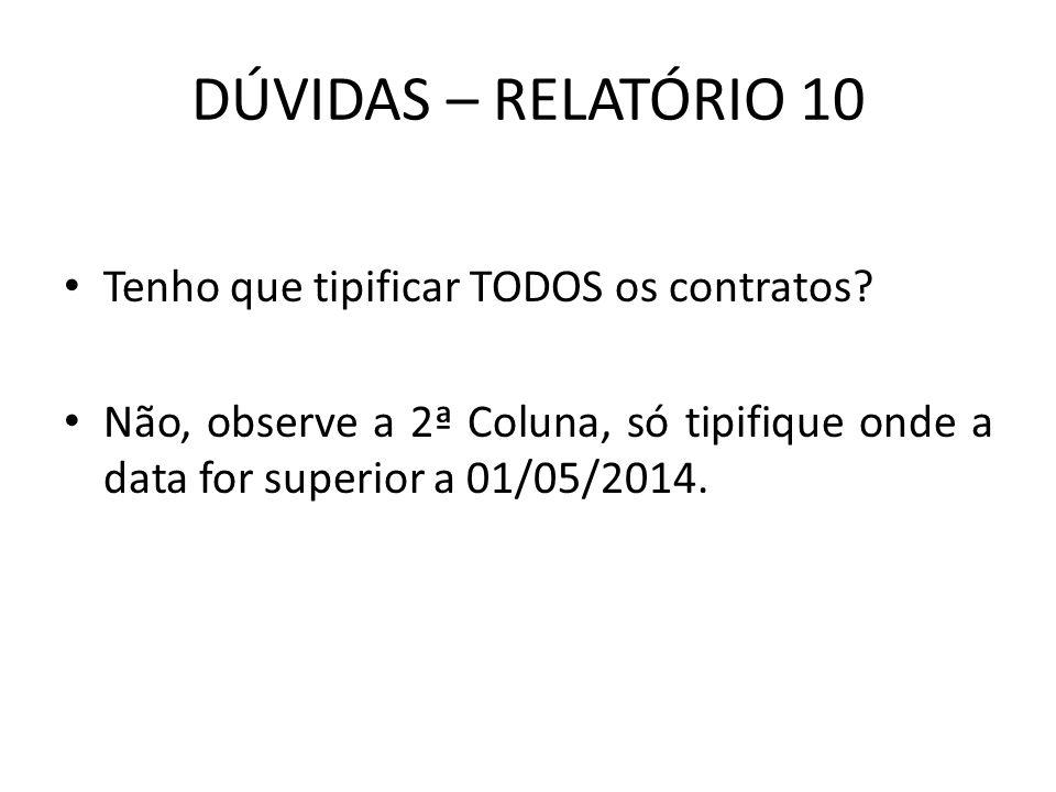 DÚVIDAS – RELATÓRIO 10 Tenho que tipificar TODOS os contratos? Não, observe a 2ª Coluna, só tipifique onde a data for superior a 01/05/2014.