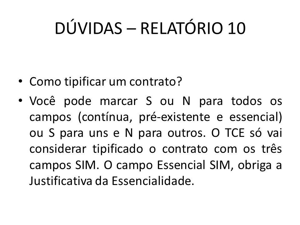 DÚVIDAS – RELATÓRIO 10 Como tipificar um contrato? Você pode marcar S ou N para todos os campos (contínua, pré-existente e essencial) ou S para uns e