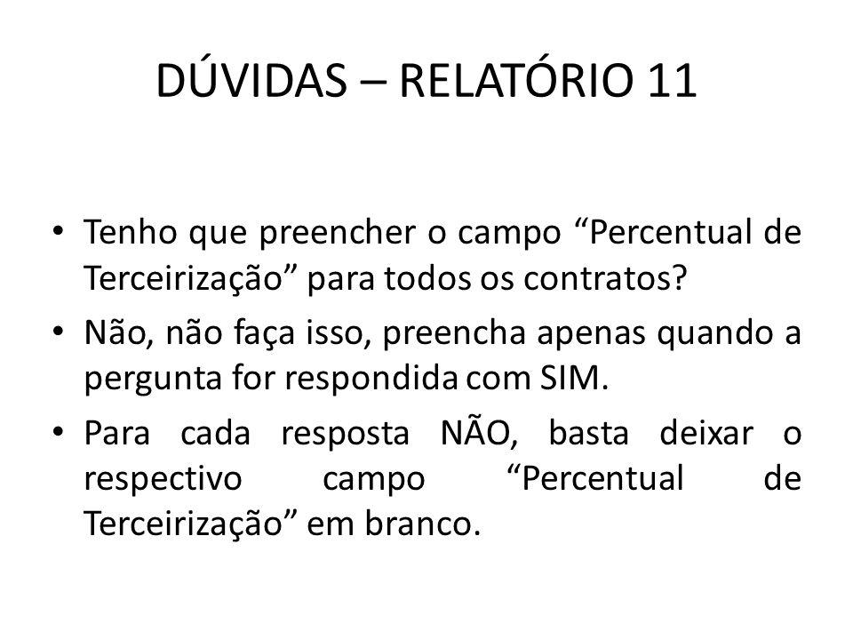"""DÚVIDAS – RELATÓRIO 11 Tenho que preencher o campo """"Percentual de Terceirização"""" para todos os contratos? Não, não faça isso, preencha apenas quando a"""