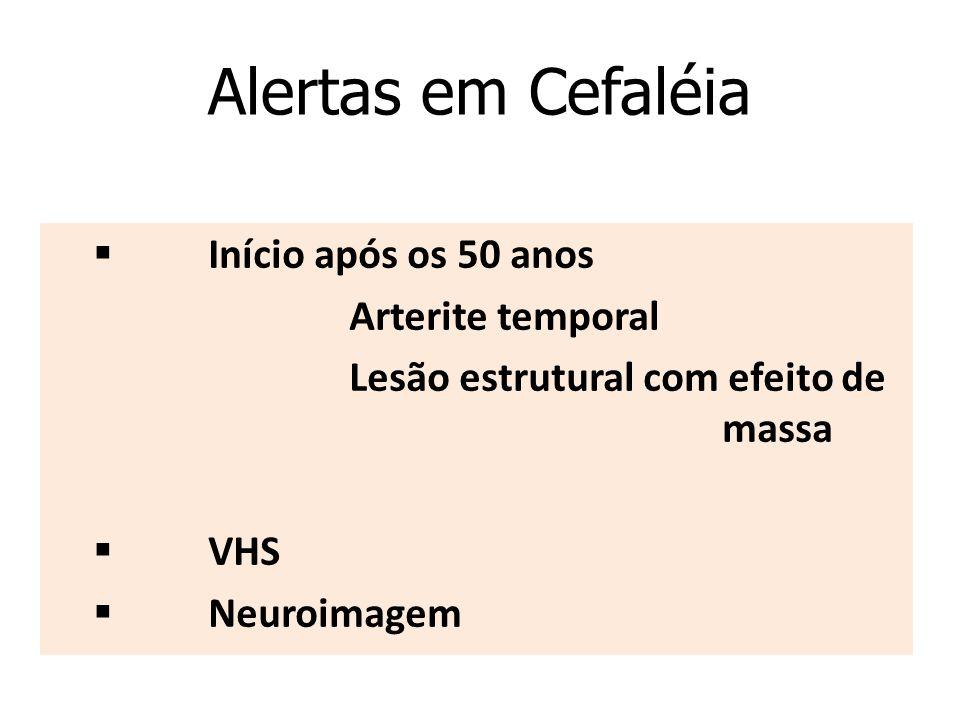 Alertas em Cefaléia  Início após os 50 anos Arterite temporal Lesão estrutural com efeito de massa  VHS  Neuroimagem