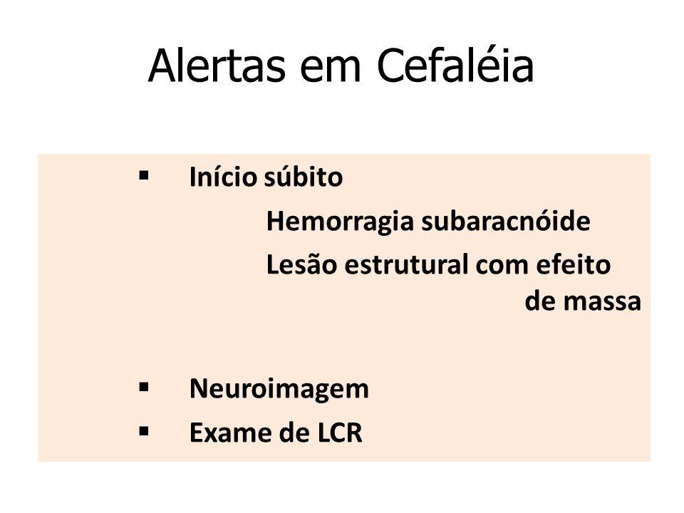 Alertas em Cefaléia  Início súbito  Hemorragia subaracnóide Lesão estrutural com efeito de massa  Neuroimagem  Exame de LCR