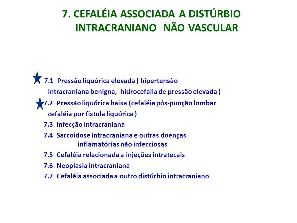 7. CEFALÉIA ASSOCIADA A DISTÚRBIO INTRACRANIANO NÃO VASCULAR 7.1 Pressão liquórica elevada ( hipertensão intracraniana benigna, hidrocefalia de pressã