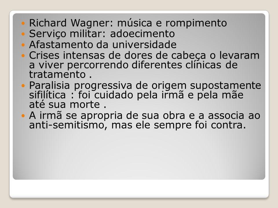 Richard Wagner: música e rompimento Serviço militar: adoecimento Afastamento da universidade Crises intensas de dores de cabeça o levaram a viver perc