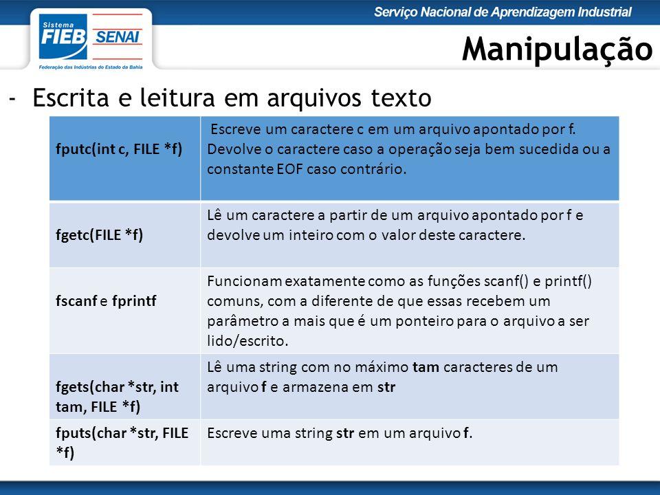 Manipulação - Escrita e leitura em arquivos texto fputc(int c, FILE *f) Escreve um caractere c em um arquivo apontado por f.