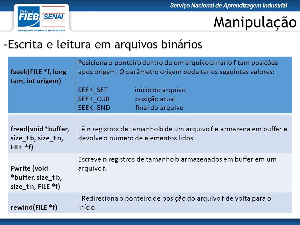 Manipulação -Escrita e leitura em arquivos binários fseek(FILE *f, long tam, int origem) Posiciona o ponteiro dentro de um arquivo binário f tam posições após origem.