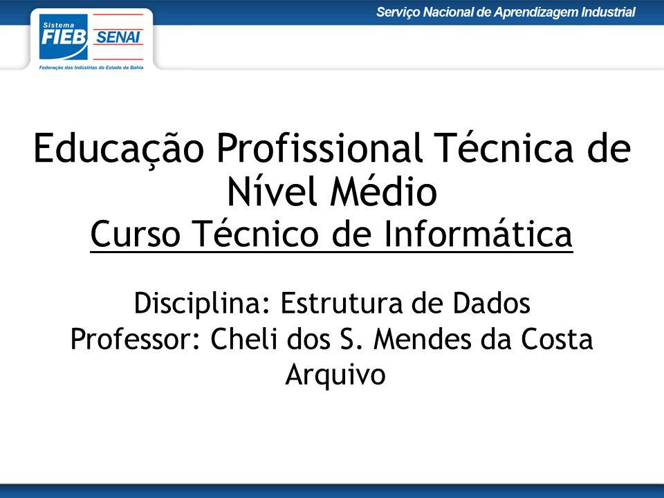 Educação Profissional Técnica de Nível Médio Curso Técnico de Informática Disciplina: Estrutura de Dados Professor: Cheli dos S.