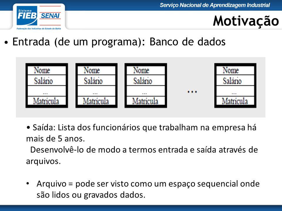 Motivação Entrada (de um programa): Banco de dados Saída: Lista dos funcionários que trabalham na empresa há mais de 5 anos.
