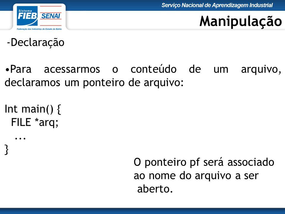 Manipulação -Declaração Para acessarmos o conteúdo de um arquivo, declaramos um ponteiro de arquivo: Int main() { FILE *arq;...