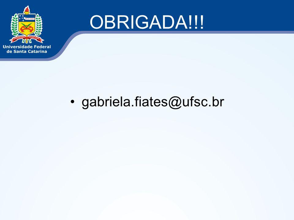 OBRIGADA!!! gabriela.fiates@ufsc.br