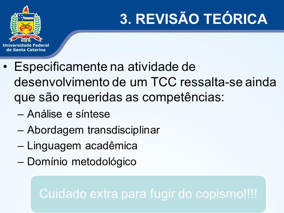3. REVISÃO TEÓRICA Especificamente na atividade de desenvolvimento de um TCC ressalta-se ainda que são requeridas as competências: –Análise e síntese