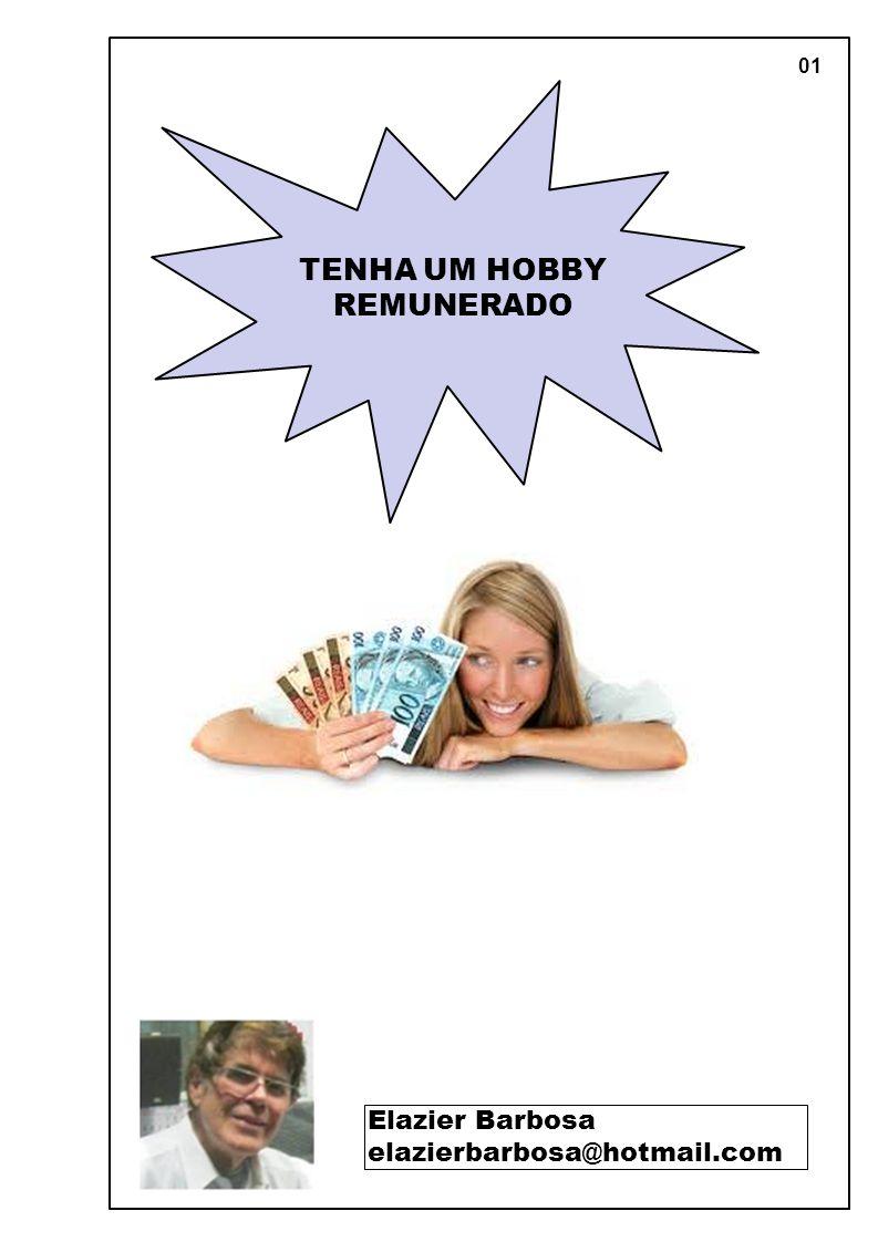 01 TENHA UM HOBBY REMUNERADO Elazier Barbosa elazierbarbosa@hotmail.com