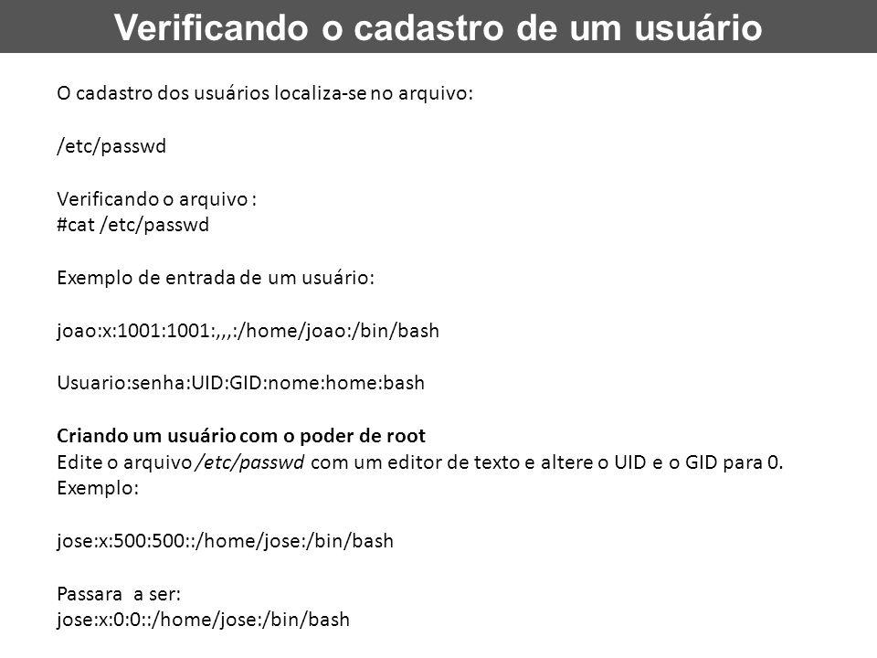 Verificando o cadastro de um usuário O cadastro dos usuários localiza-se no arquivo: /etc/passwd Verificando o arquivo : #cat /etc/passwd Exemplo de e