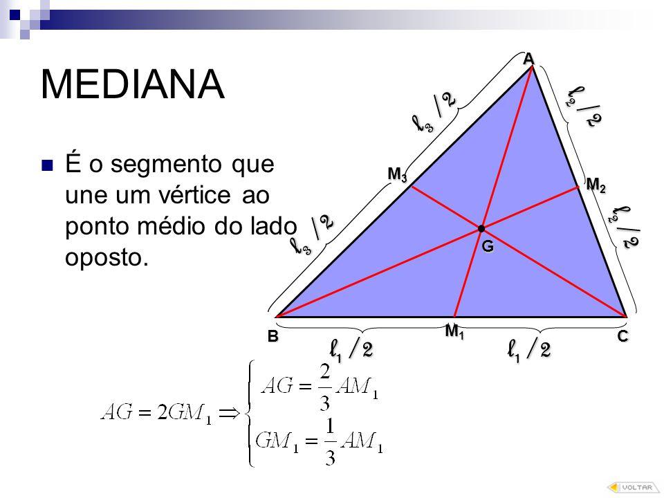 MEDIANA É o segmento que une um vértice ao ponto médio do lado oposto.