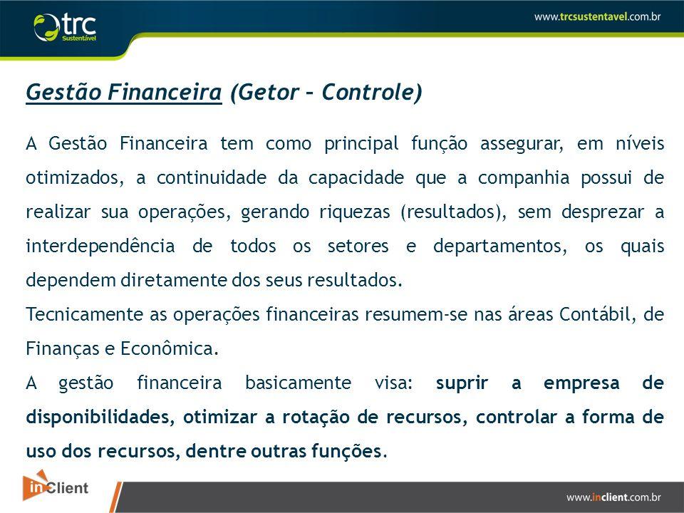Gestão Financeira (Getor – Controle) A Gestão Financeira tem como principal função assegurar, em níveis otimizados, a continuidade da capacidade que a