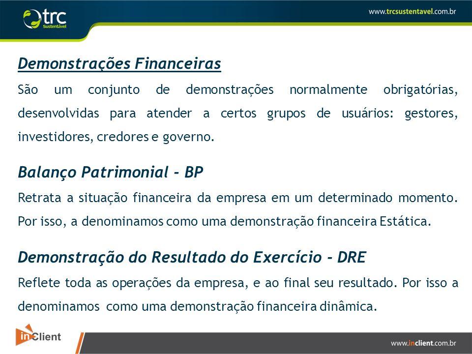 Demonstrações Financeiras São um conjunto de demonstrações normalmente obrigatórias, desenvolvidas para atender a certos grupos de usuários: gestores,