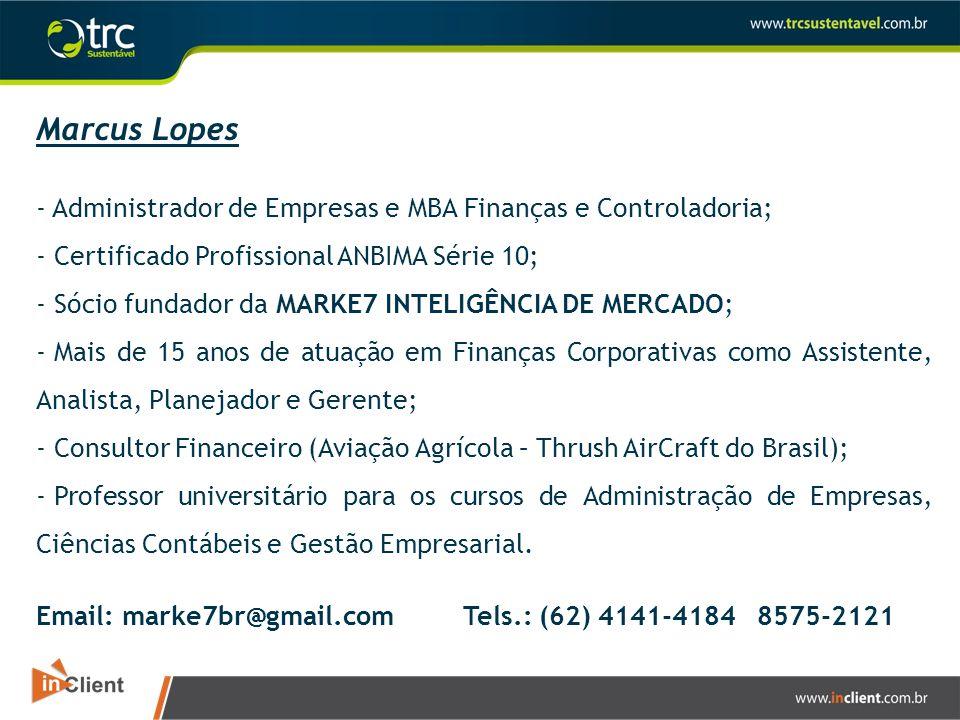 Marcus Lopes - Administrador de Empresas e MBA Finanças e Controladoria; - Certificado Profissional ANBIMA Série 10; - Sócio fundador da MARKE7 INTELI