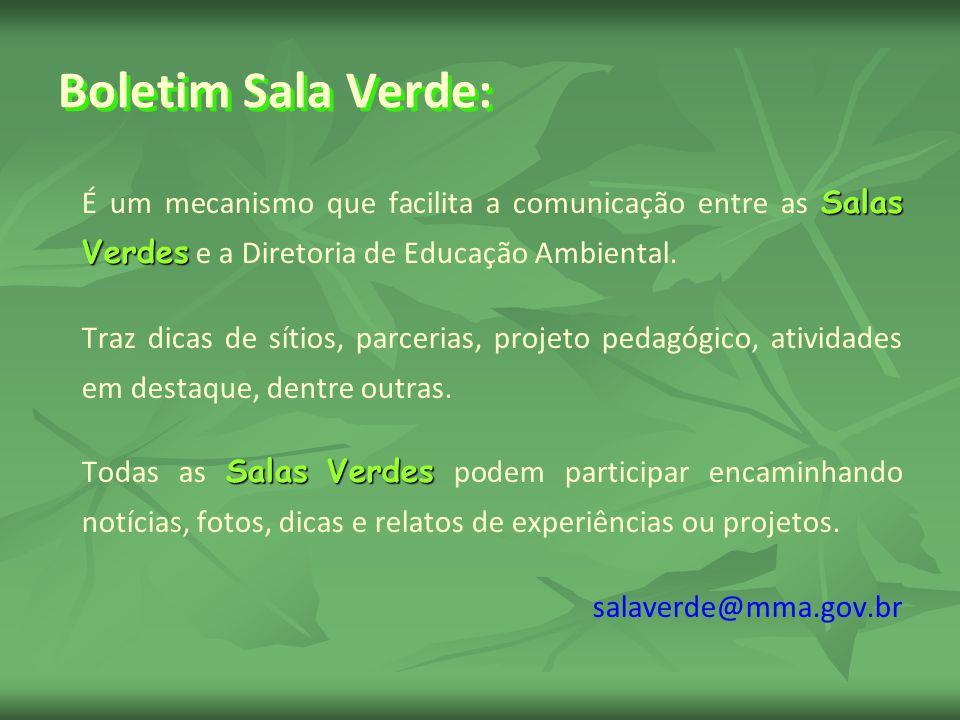 Boletim Sala Verde: Salas Verdes É um mecanismo que facilita a comunicação entre as Salas Verdes e a Diretoria de Educação Ambiental. Traz dicas de sí