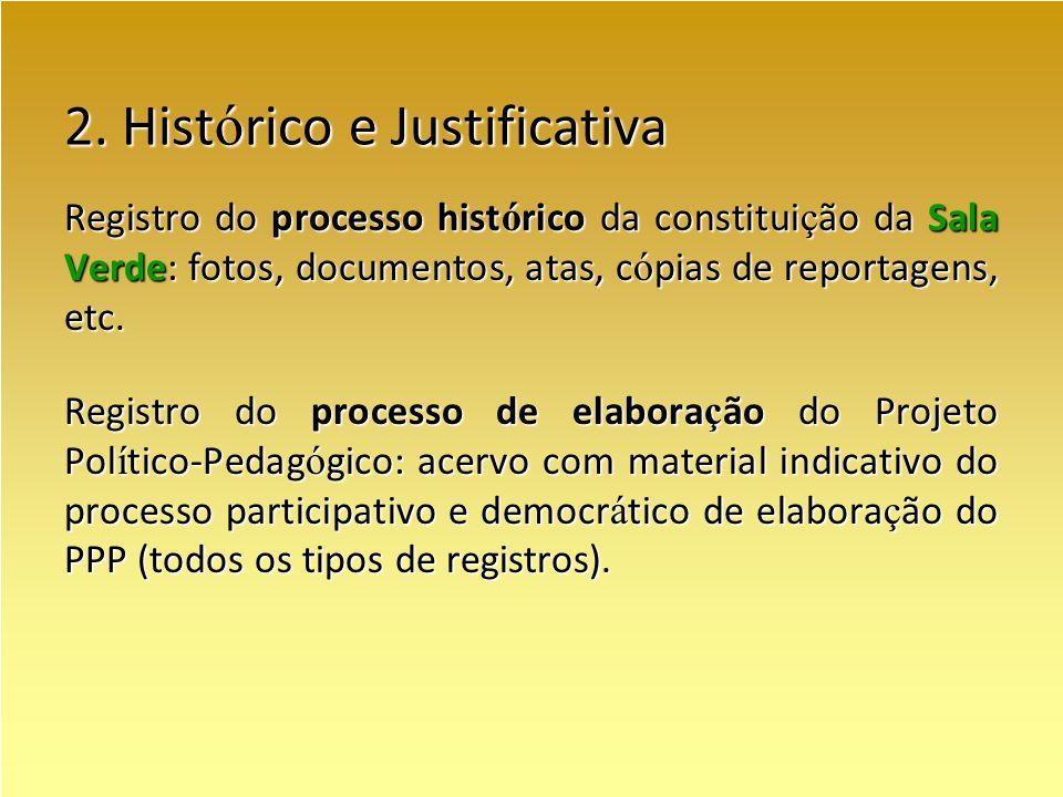 2. Hist ó rico e Justificativa Registro do processo hist ó rico da constitui ç ão da Sala Verde: fotos, documentos, atas, c ó pias de reportagens, etc