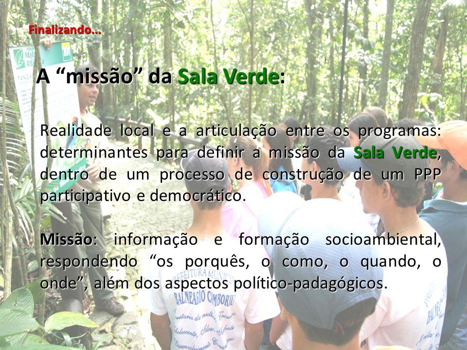 Finalizando... Realidade local e a articulação entre os programas: determinantes para definir a missão da Sala Verde, dentro de um processo de constru