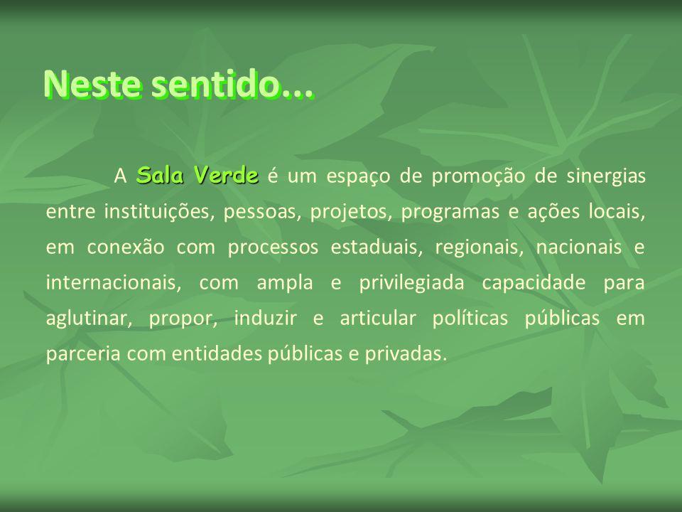 Sala Verde A Sala Verde é um espaço de promoção de sinergias entre instituições, pessoas, projetos, programas e ações locais, em conexão com processos estaduais, regionais, nacionais e internacionais, com ampla e privilegiada capacidade para aglutinar, propor, induzir e articular políticas públicas em parceria com entidades públicas e privadas.