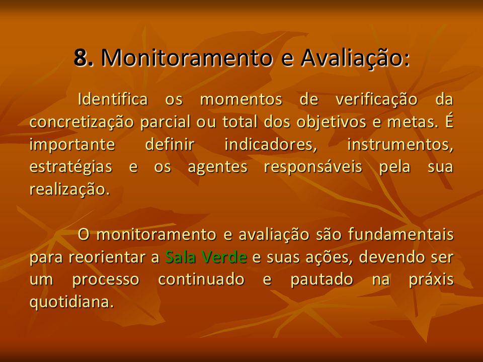 8. Monitoramento e Avaliação: Identifica os momentos de verificação da concretização parcial ou total dos objetivos e metas. É importante definir indi