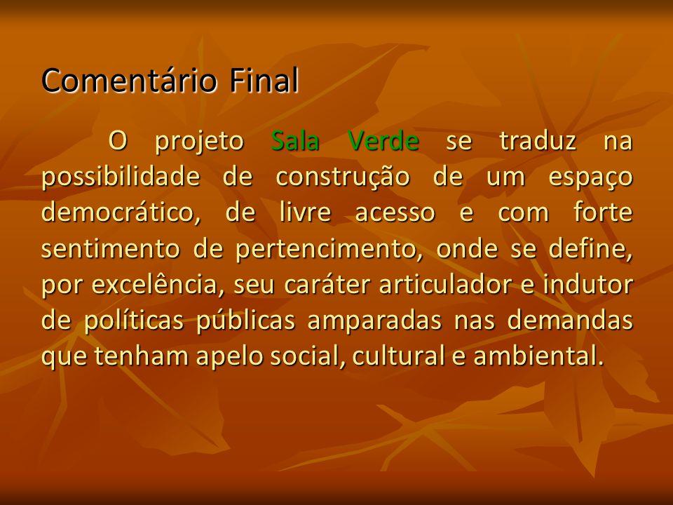 Comentário Final O projeto Sala Verde se traduz na possibilidade de construção de um espaço democrático, de livre acesso e com forte sentimento de per