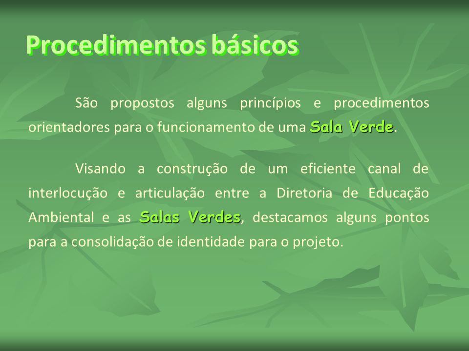 Procedimentos básicos Sala Verde São propostos alguns princípios e procedimentos orientadores para o funcionamento de uma Sala Verde. Salas Verdes Vis