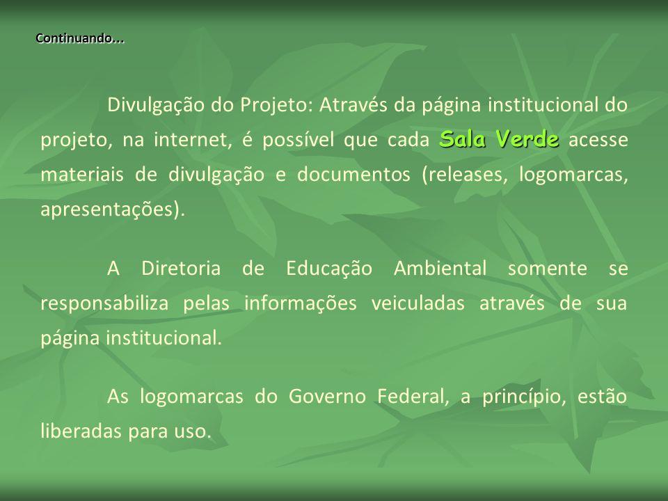 Continuando... Sala Verde Divulgação do Projeto: Através da página institucional do projeto, na internet, é possível que cada Sala Verde acesse materi