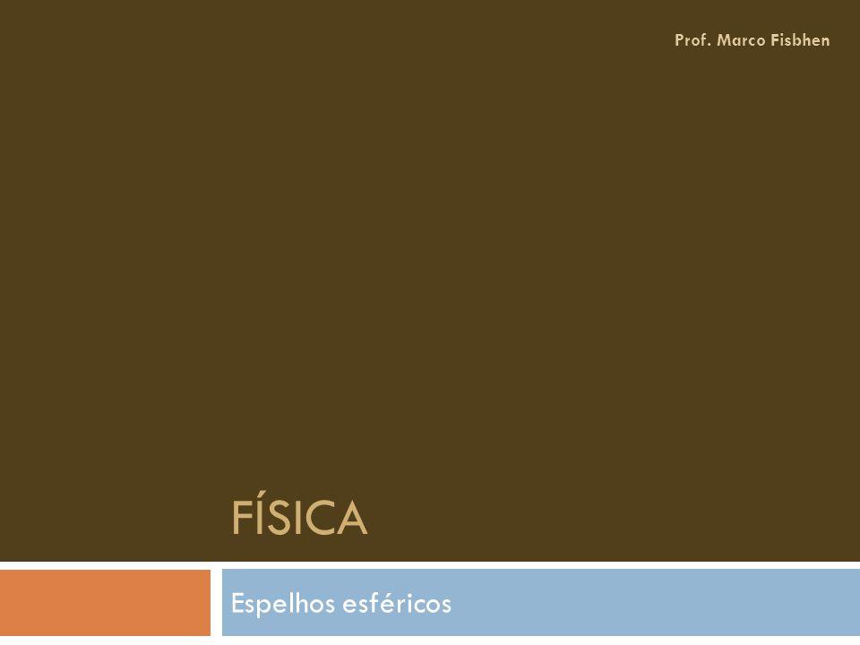 Objeto em C.F.F.C.C. V Imagem: Real Invertida Do mesmo tamanho Prof. Marco Fisbhen