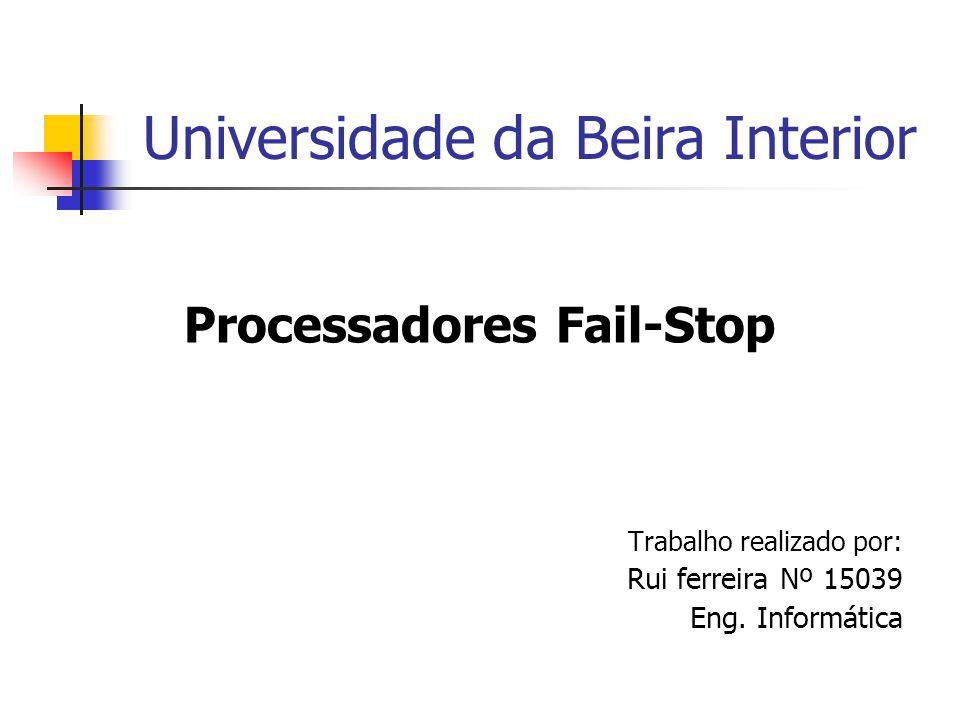 Universidade da Beira Interior Processadores Fail-Stop Trabalho realizado por: Rui ferreira Nº 15039 Eng. Informática