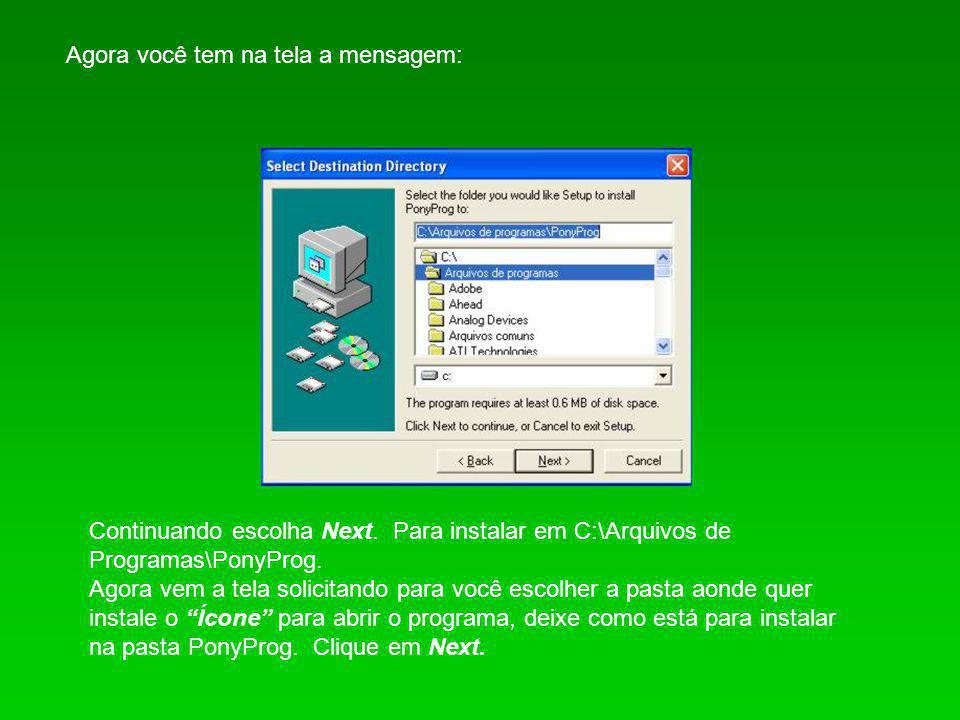 Agora você tem na tela a mensagem: Continuando escolha Next. Para instalar em C:\Arquivos de Programas\PonyProg. Agora vem a tela solicitando para voc