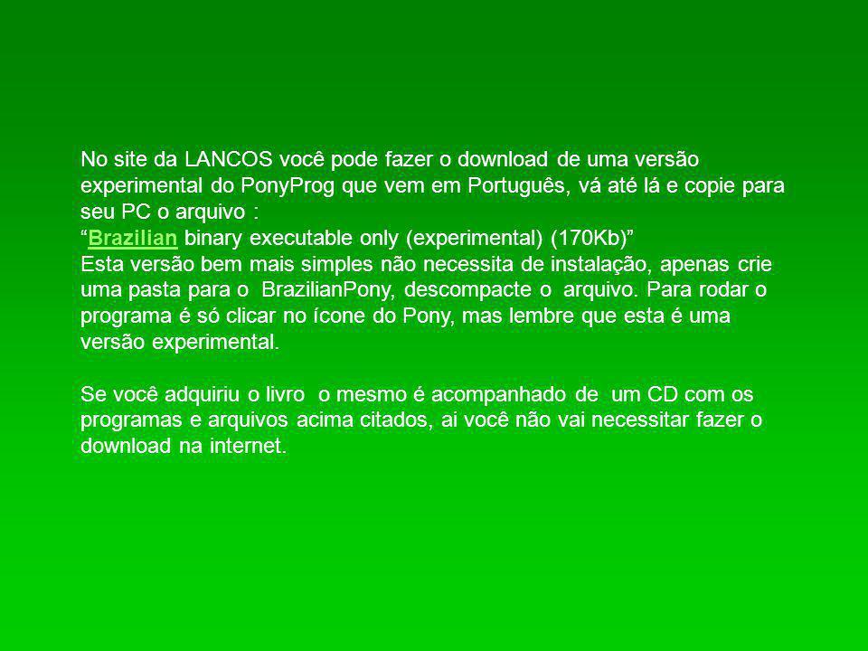 """No site da LANCOS você pode fazer o download de uma versão experimental do PonyProg que vem em Português, vá até lá e copie para seu PC o arquivo : """"B"""