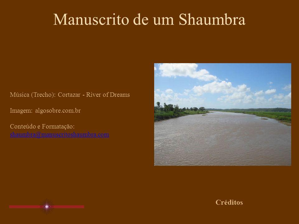 Manuscrito de um Shaumbra Música (Trecho): Cortazar - River of Dreams Imagem: algosobre.com.br Conteúdo e Formatação: shaumbra@manuscritoshaumbra.com Créditos