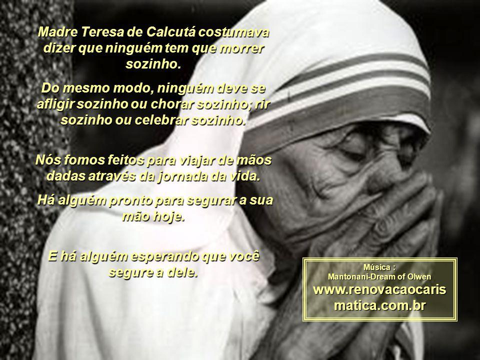 Madre Teresa de Calcutá costumava dizer que ninguém tem que morrer sozinho.