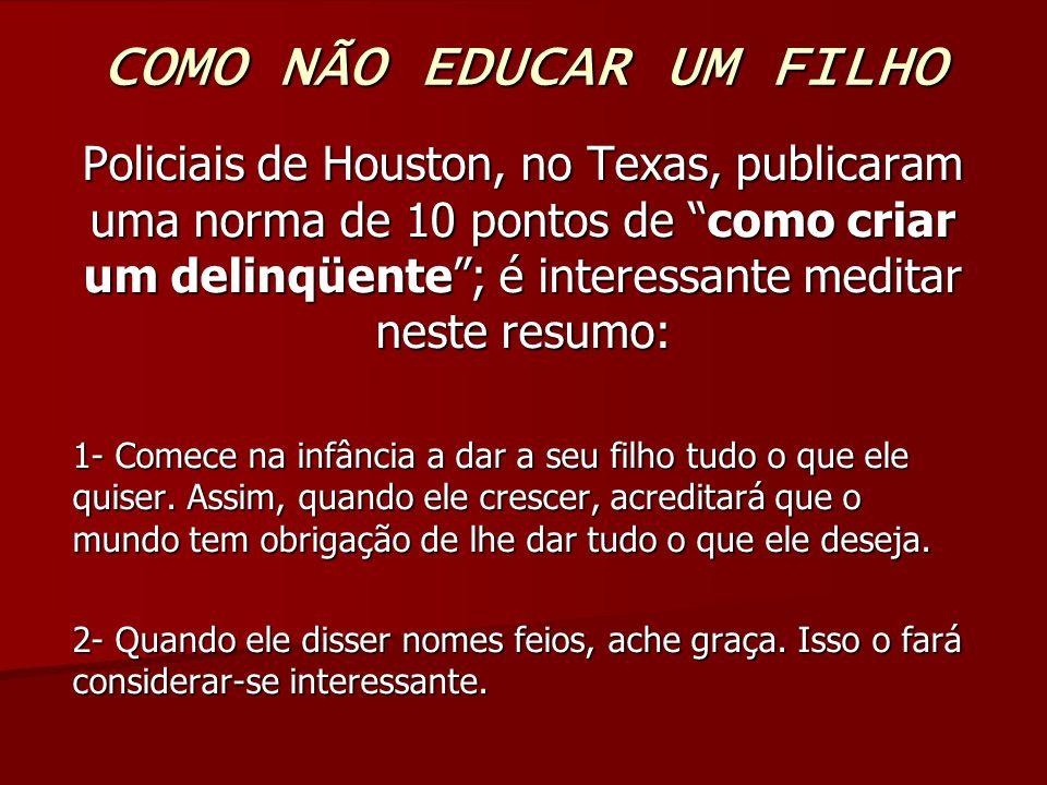 """COMO NÃO EDUCAR UM FILHO Policiais de Houston, no Texas, publicaram uma norma de 10 pontos de """"como criar um delinqüente""""; é interessante meditar nest"""
