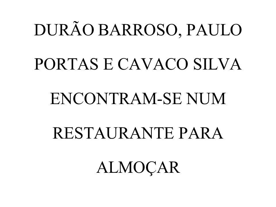 DURÃO BARROSO, PAULO PORTAS E CAVACO SILVA ENCONTRAM-SE NUM RESTAURANTE PARA ALMOÇAR