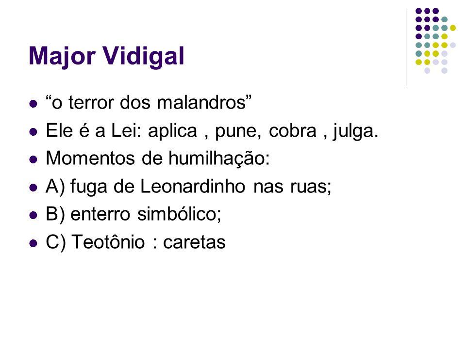 """Major Vidigal """"o terror dos malandros"""" Ele é a Lei: aplica, pune, cobra, julga. Momentos de humilhação: A) fuga de Leonardinho nas ruas; B) enterro si"""