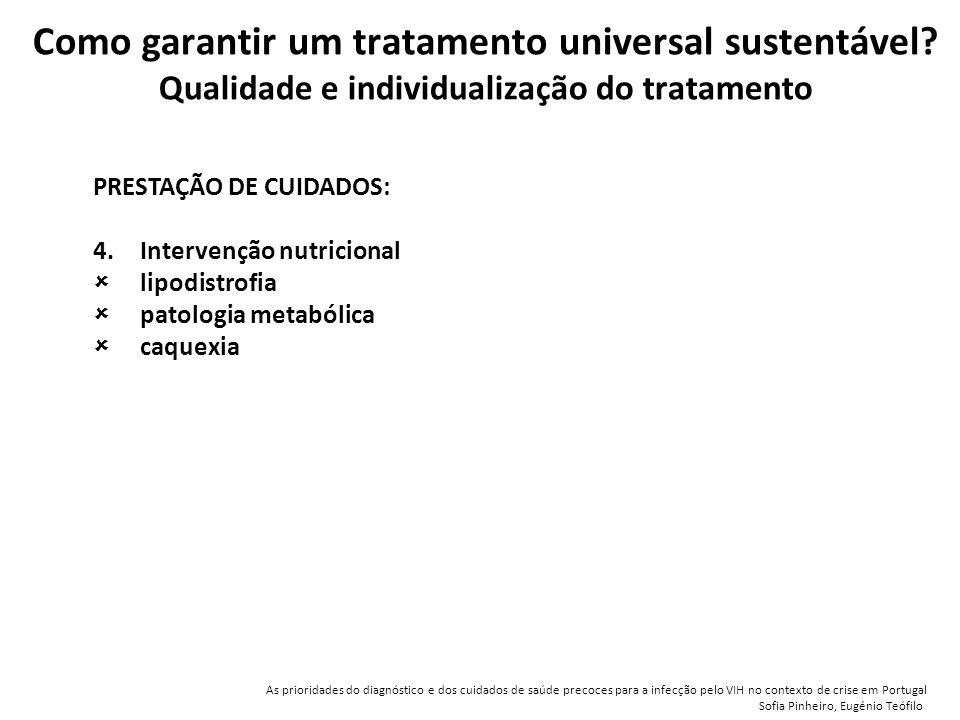 PRESTAÇÃO DE CUIDADOS: 4.Intervenção nutricional  lipodistrofia  patologia metabólica  caquexia Como garantir um tratamento universal sustentável.