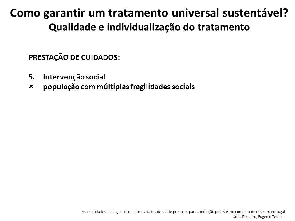 PRESTAÇÃO DE CUIDADOS: 5.Intervenção social  população com múltiplas fragilidades sociais Como garantir um tratamento universal sustentável.