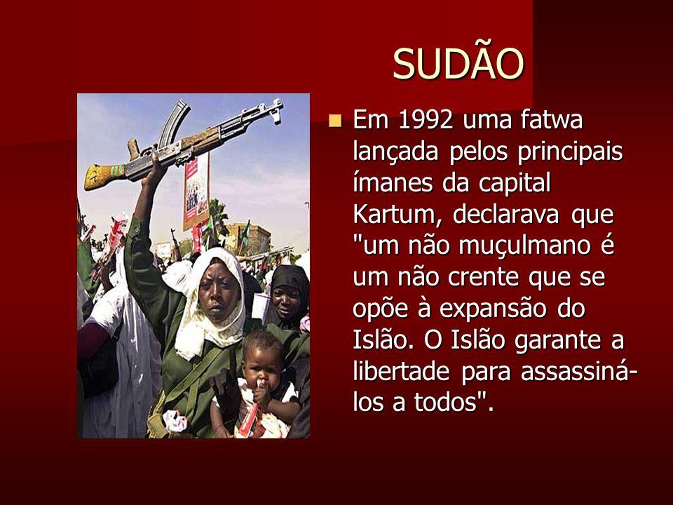SUDÃO SUDÃO Em 1992 uma fatwa lançada pelos principais ímanes da capital Kartum, declarava que um não muçulmano é um não crente que se opõe à expansão do Islão.