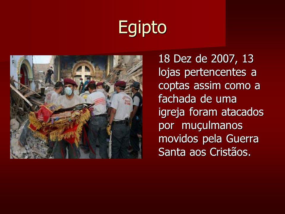 Egipto 18 Dez de 2007, 13 lojas pertencentes a coptas assim como a fachada de uma igreja foram atacados por muçulmanos movidos pela Guerra Santa aos Cristãos.