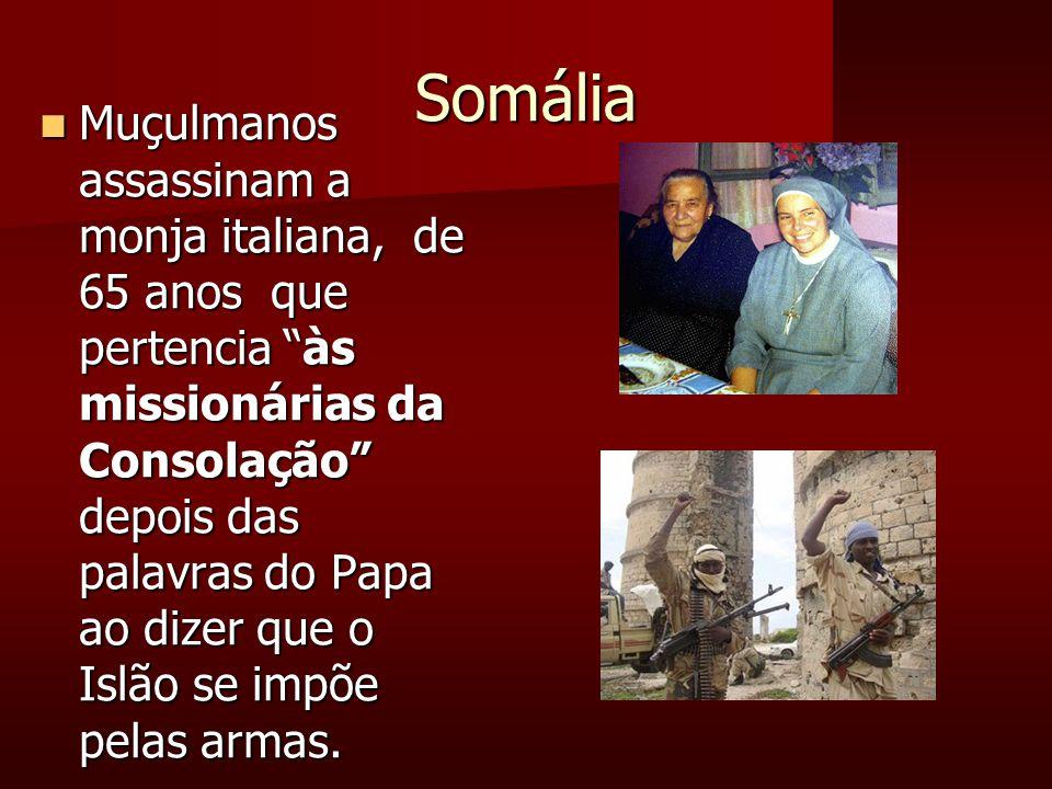 Somália Muçulmanos assassinam a monja italiana, de 65 anos que pertencia às missionárias da Consolação depois das palavras do Papa ao dizer que o Islão se impõe pelas armas.