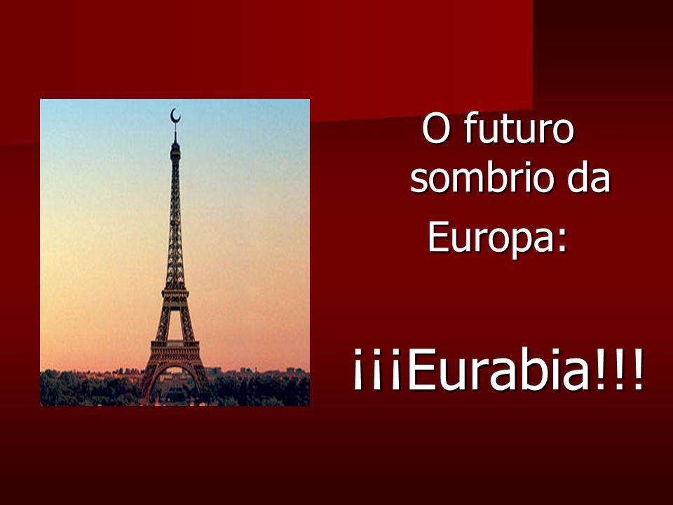 O futuro sombrio da Europa: ¡¡¡Eurabia!!!
