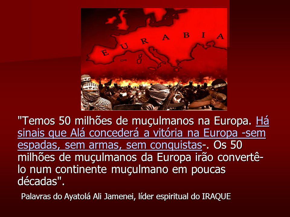 Temos 50 milhões de muçulmanos na Europa.