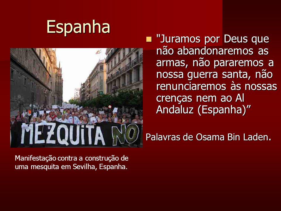 Espanha Juramos por Deus que não abandonaremos as armas, não pararemos a nossa guerra santa, não renunciaremos às nossas crenças nem ao Al Andaluz (Espanha) Juramos por Deus que não abandonaremos as armas, não pararemos a nossa guerra santa, não renunciaremos às nossas crenças nem ao Al Andaluz (Espanha) Palavras de Osama Bin Laden.