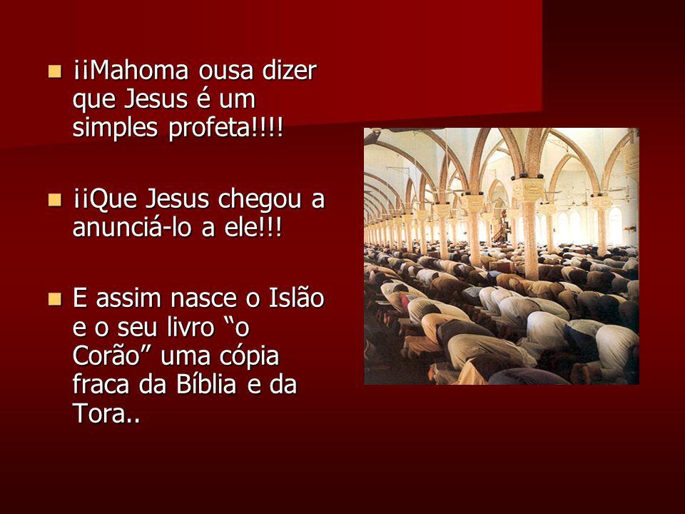¡¡Mahoma ousa dizer que Jesus é um simples profeta!!!.