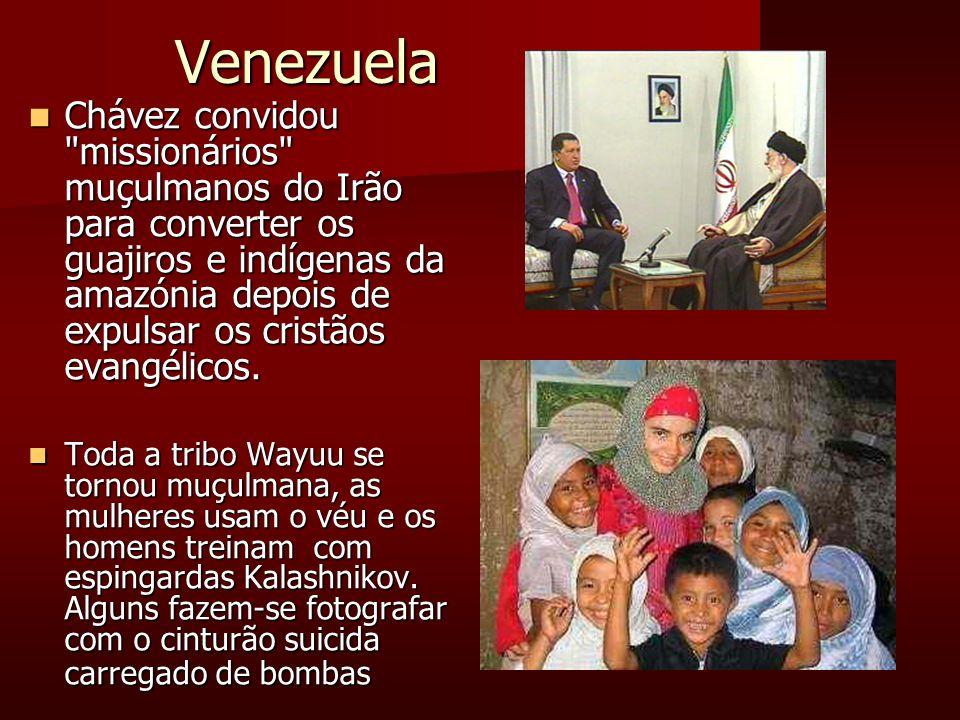 Venezuela Chávez convidou missionários muçulmanos do Irão para converter os guajiros e indígenas da amazónia depois de expulsar os cristãos evangélicos.