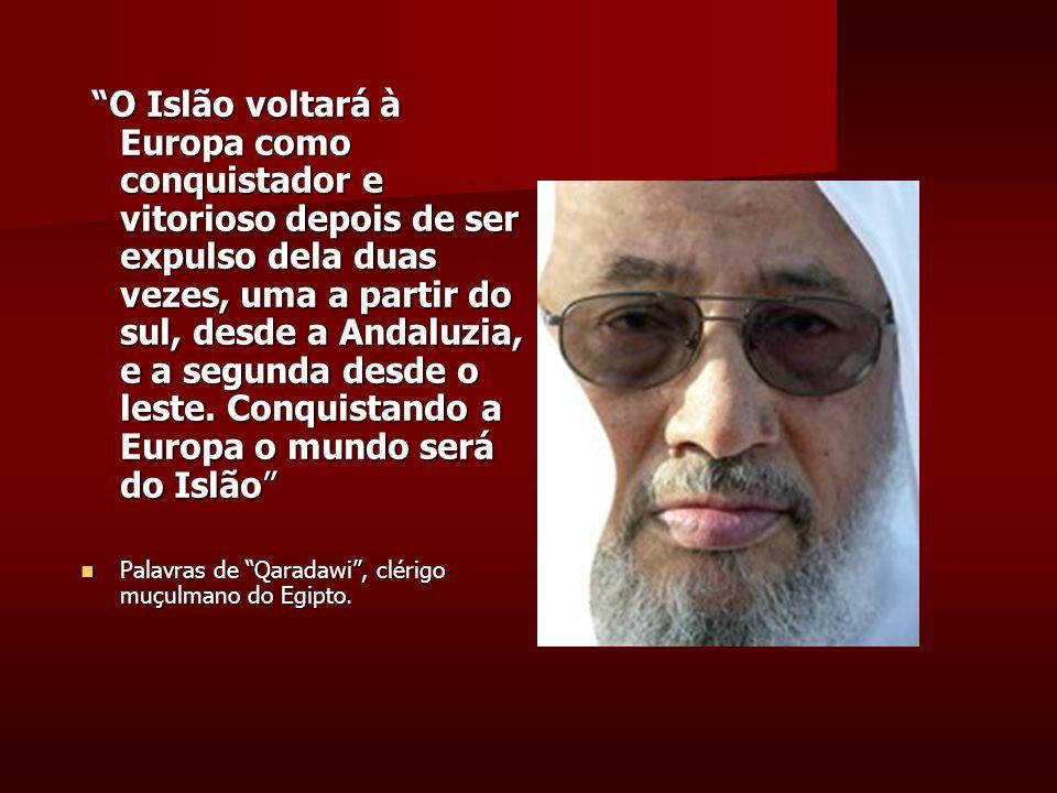 O Islão voltará à Europa como conquistador e vitorioso depois de ser expulso dela duas vezes, uma a partir do sul, desde a Andaluzia, e a segunda desde o leste.
