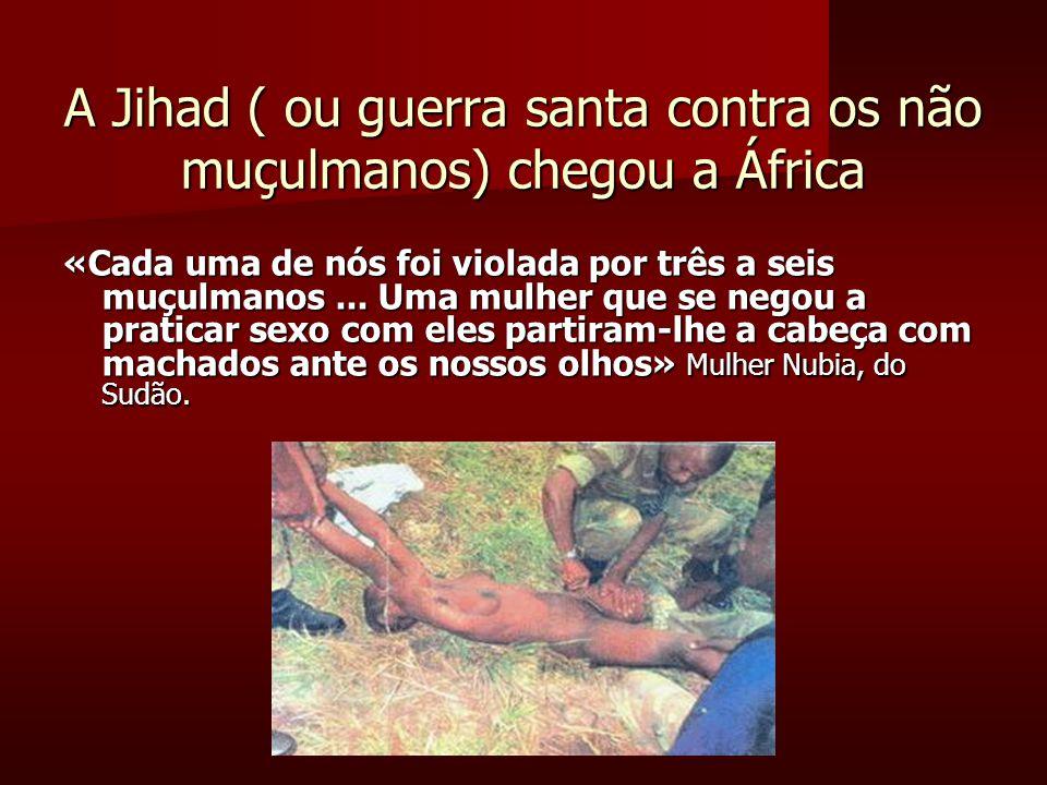 A Jihad ( ou guerra santa contra os não muçulmanos) chegou a África «Cada uma de nós foi violada por três a seis muçulmanos...